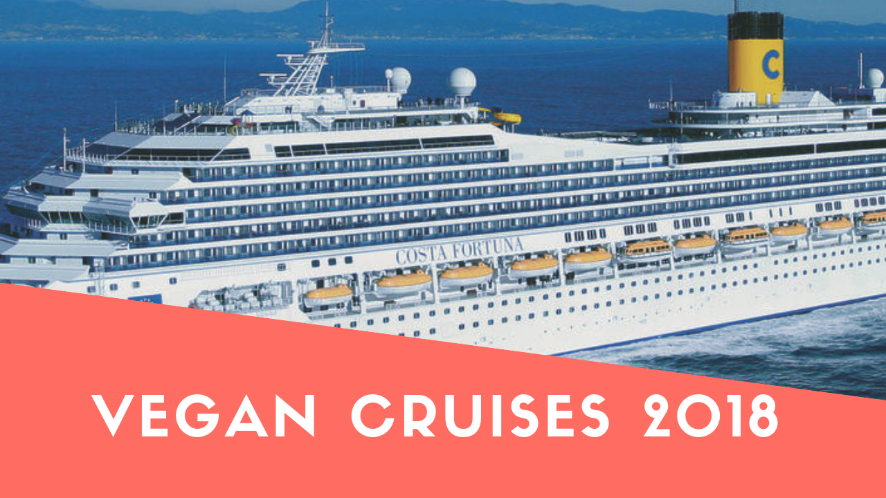 our vegan cruises 2018 review